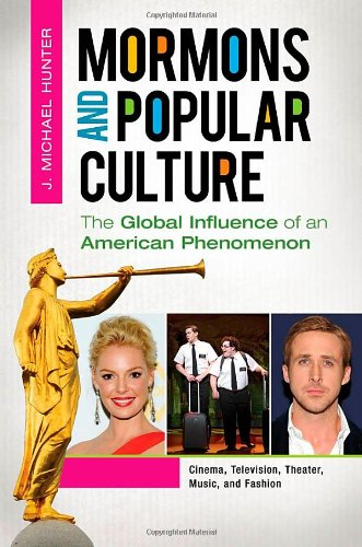 Mormons and Popular Culture [2 volumes]: The Global Influence of an American Phenomenon
