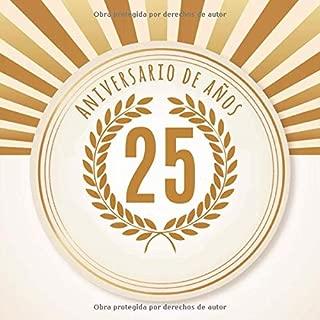 25 Aniversario de años: 25 Aniversario: Libro de regalos con 100 páginas. Aplicable individualmente: para notas, citas o deseos, refranes, fotos, etc. para el aniversario (Spanish Edition)