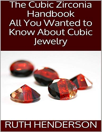 The Cubic Zirconia Handbook: All You Wanted to Know About Cubic Jewelry (English Edition)