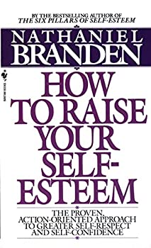 How to Raise Your Self-Esteem: The Proven Action-Oriented Approach to Greater Self-Respect and Self-Confidence 0553051857 Book Cover