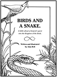 BIRDS AND A SNAKE.: A fable about a Serpent's quest into the Kingdom of the Birds.