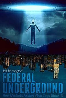 Federal Underground (Penn Mitchell's Ancient Alien Saga Book 1) by [Jeff Bennington]