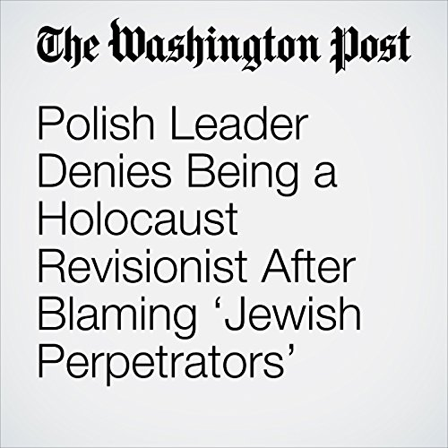 Polish Leader Denies Being a Holocaust Revisionist After Blaming 'Jewish Perpetrators' copertina