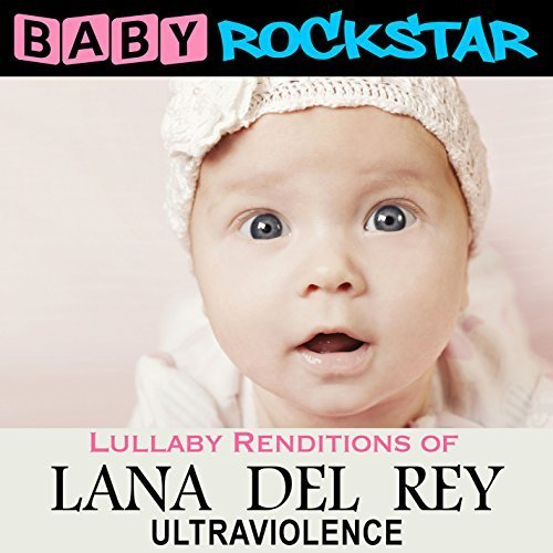 Lullaby Renditions Of Lana Del Rey: Ultraviolence by Baby Rockstar (2015-05-03)