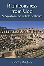 Righteousness from God: An Exposition of the Epistle to the Romans