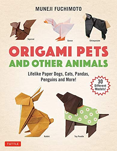 Origami Pets and Other Animals: Lifelike Paper Dogs, Cats, Pandas, Penguins and More! (30 Different Models) (English Edition)