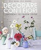 Decorare con i fiori. Composizione e decorazioni creative...