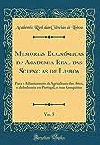 Memorias Económicas da Academia Real das Sciencias de Lisboa, Vol. 5: Para o Adiantamento da Agricultura, das Artes, e da Industria em Portugal, e Suas Conquistas (Classic Reprint)