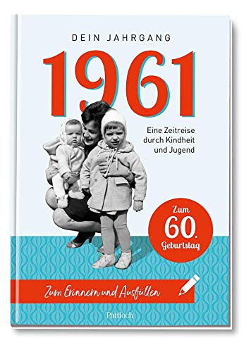 1961 - Dein Jahrgang: Eine Zeitreise durch Kindheit und Jugend zum Erinnern und Ausfüllen - 60. Geburtstag