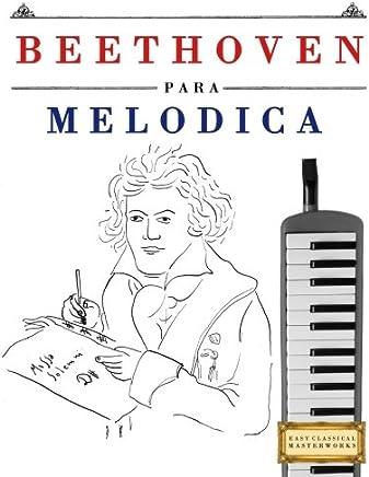 Beethoven para Melódica: 10 Piezas Fáciles para Melódica Libro para Principiantes (Spanish Edition)
