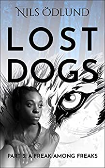 A Freak Among Freaks (Lost Dogs Book 3) by [Nils Odlund]