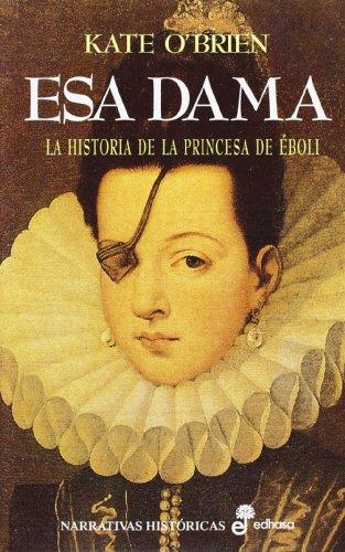 Esa dama: La princesa de Éboli (Narrativas históricas)