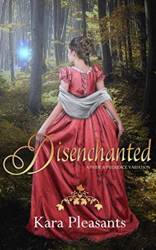 Disenchanted: A Pride & Prejudice Variation by [Kara Pleasants]