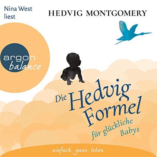 Die Hedvig-Formel für glückliche Babys                   Autor:                                                                                                                                 Hedvig Montgomery                               Sprecher:                                                                                                                                 Nina West                      Spieldauer: 4 Std. und 41 Min.     Noch nicht bewertet     Gesamt 0,0