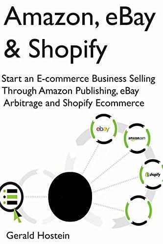 Amazon Com Amazon Ebay Shopify Start An E Commerce Business Selling Through Amazon Publishing Ebay Arbitrage And Shopify Ecommerce Ebook Hostein Gerald Kindle Store