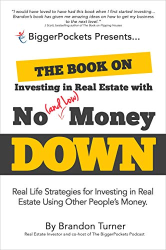 The Book on Investing in Real Estate with No (and Low) Money Down: Real Life Strategies for Investing in Real Estate Using Other People's Money (BiggerPockets Rental Kit (1))