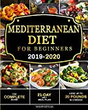 Mediterranean Diet for Beginners 2019-2020: The Complete Guide - 21-Day Diet Meal Plan - Lose Up to...