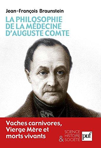 La philosophie de la médecine d\'Auguste Comte: Vaches carnivores, Vierge Mère et morts vivants (Science, histoire et société) (French Edition)