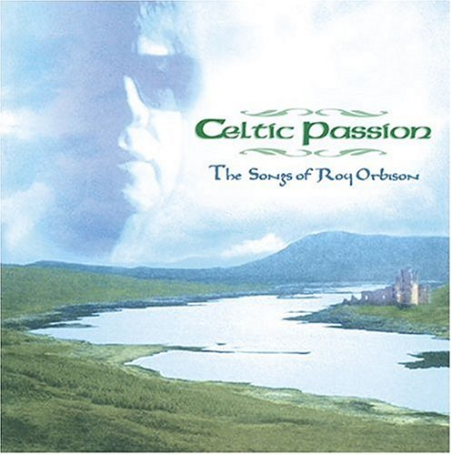 Celtic Passion: Songs of Roy Orbison