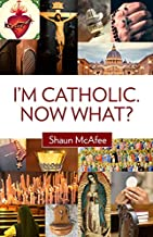 I'm Catholic. Now What?