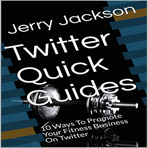Twitter Quick Guides: 10 Ways to Promote Your Fitness Business on Twitter audiobook cover art