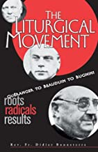 The Liturgical Movement: Gueranger to Beauduin to Bugnini, Roots, Radicals Results