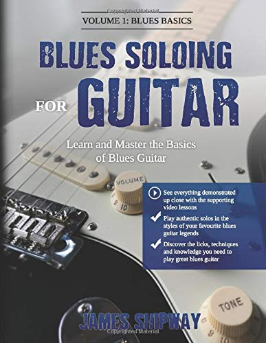 Blues Soloing For Guitar, Volume 1: Blues Basics: Learn and Master the Basics of Blues Guitar
