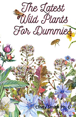 The Latest Wild Plants For Dummies: Easy & Quick Wild Plants Recipes (English Edition)