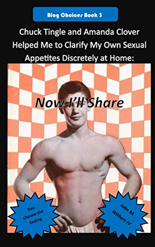 Chuck Tingle and Amanda Clover Helped Me to Clarify My Own Sexual Appetites Discretely at Home: Now I'll Share (Blog Choices Book)