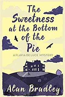 The Sweetness at the Bottom of the Pie: The gripping first novel in the cosy Flavia De Luce series