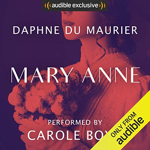 Mary Anne                   By:                                                                                                                                 Daphne du Maurier                               Narrated by:                                                                                                                                 Carole Boyd                      Length: 12 hrs and 13 mins     54 ratings     Overall 3.8