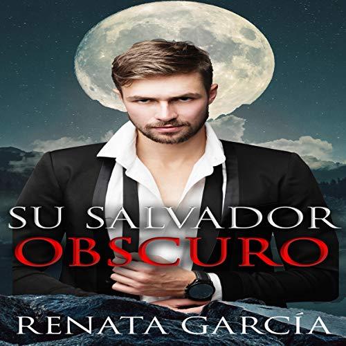 Su Salvador Oscuro [Your Dark Savior] audiobook cover art