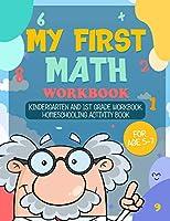 My First Math Workbook: Kindergarten and 1st Grade Workbook Homeschooling Activity Book