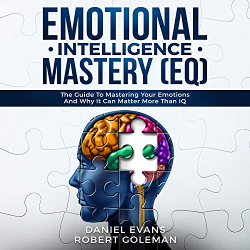 Emotional Intelligence Mastery (EQ): The Guide to Mastering Emotions and Why It Can Matter More Than IQ audiobook cover art