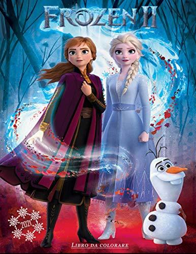 Frozen II Libro da Colorare: Rivivi Le Emozioni Del Cartone Colorando le Immagini Di Frozen 2 (Edizione 2021)