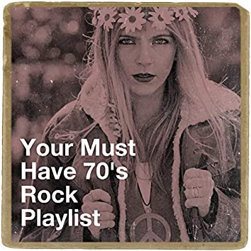 Your Must Have 70's Rock Playlist