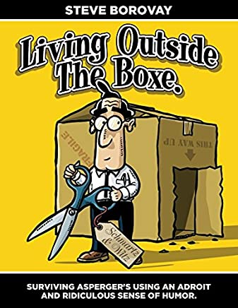Living Outside The Boxe: Surviving Aspergers Using An Adroit and Ridiculous Sense of Humor