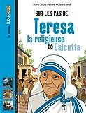 Sur les pas de Teresa, la religieuse de Calcutta