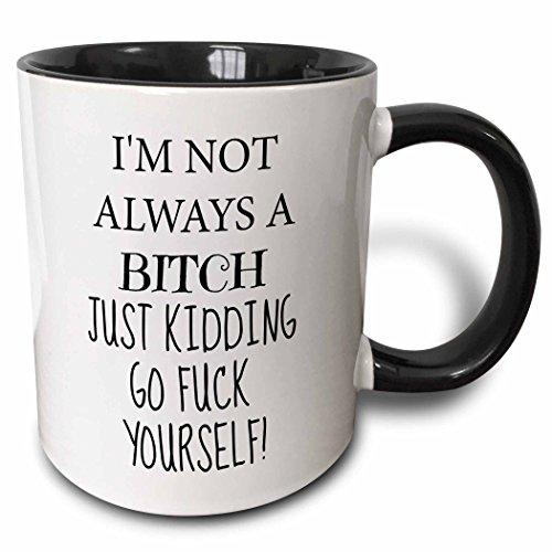 3dRose I'M Not Always A Bitch, Just Kidding, Go Fuck Yourself Mug, 11 oz, Black