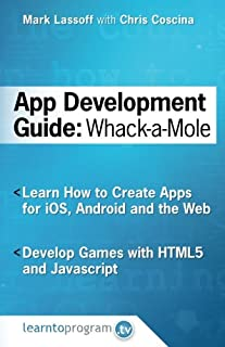 App Development Guide: Wack-A Mole: Learn App Develop By Creating Apps for iOS, Android and the Web (App Development Guides) (Volume 1)