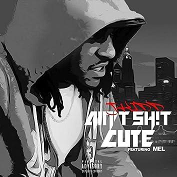 Ain't Sh!t Cute (feat. Mel)