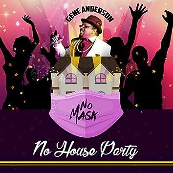 No Mask No House Party