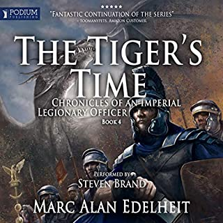 The Tiger's Time     Chronicles of an Imperial Legionary Officer, Book 4              By:                                                                                                                                 Marc Alan Edelheit                               Narrated by:                                                                                                                                 Steven Brand                      Length: 24 hrs and 51 mins     22 ratings     Overall 4.7