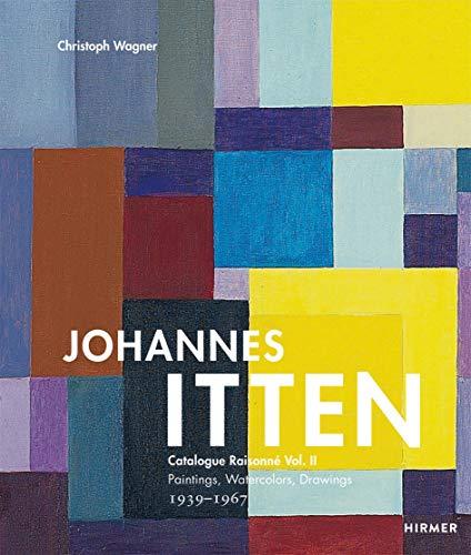 Johannes Itten: Catalogue Raisonne Vol. II Paintings, Watercolors, Drawings. 1939–1967 (Volume 2) (Johannes Itten. Catalogue Raisonné)