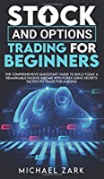 Stock and Options Trading for Beginners: The Comprehensive Quickstart Guide To Build Today A Remarkable Passive Income With Forex Using Secrets Tactics To Trade For A Living