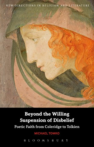 Beyond the Willing Suspension of Disbelief: Poetic Faith from Coleridge to Tolkien (New Directions in Religion and Literature) (English Edition)