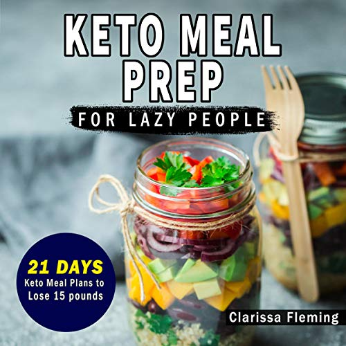 Keto Meal Prep for Lazy People: 21-Day Ketogenic Meal Plan to Lose 15 Pounds audiobook cover art