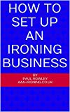 How to set up an Ironing Business