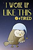 I Woke Up Like This Tired: Sleepy Owl with Light Blue Night Cap On Funny Cute Journal Notebook For Girls and Boys of All Ages. Great Gag Gift or ... Christmas, Graduation and During Holidays