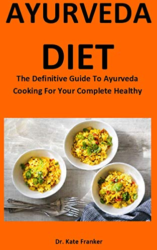 Ayurveda Diet: The Definitive Guide To Ayurveda Cooking For Your Complete Healthy (English Edition)